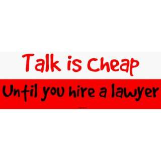 Talk is Cheap Until you hire a lawyer Large Bumper Sticker