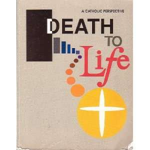 Death to Life A Catholic Perspective/Student