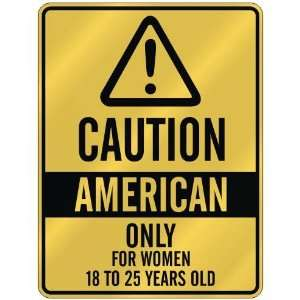CAUTION  AMERICAN ONLY FOR WOMEN 18 TO 25 YEARS OLD  PARKING SIGN